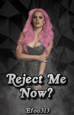 Reject Me Now? by Efoo313