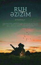 Ruh Əzizim ❤ by aydanaly