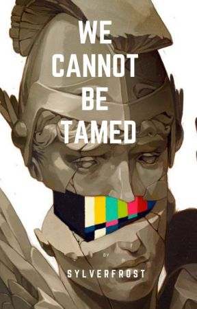 We Cannot Be Tamed: A Collection of Poems by Sylver-frost
