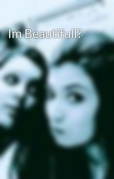 Im Beautifull? by CarrisaAnn
