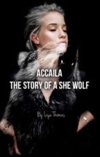 Accaila - The Story of a She Wolf by aliya739