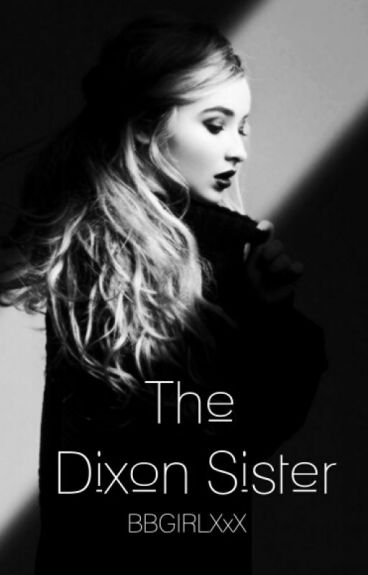 The Dixon Sister(Carl Grimes Love Story)ON HOLD