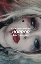 Horror [Youth Series ~ Book #16] by ravenxblood