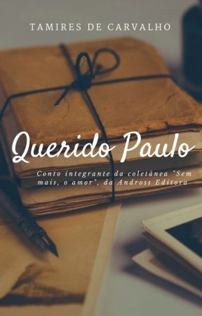 Querido Paulo [COMPLETO] by TamiresdeCarvalho6