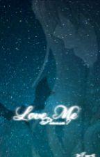 Love Me Please? by Anna25349