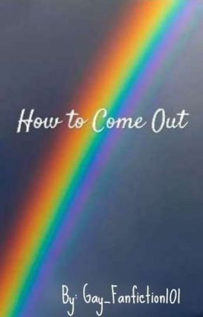 How To Come Out  by Gay_Fanfiction101