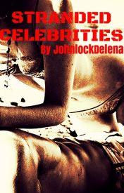 STRANDED CELEBRITIES by JohnlockDelena