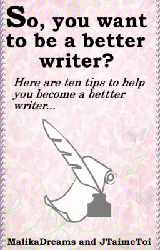Ten top tips to becoming a better writer by JTaimeToi