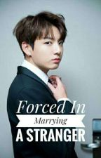 Forced In Marrying A Stranger || BTS Jeon Jungkook  by zohra_22019