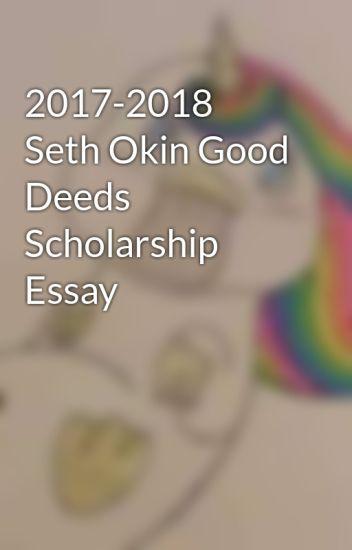 seth okin good deeds scholarship essay unicornplatypus  2017 2018 seth okin good deeds scholarship essay