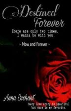 Destined Forever. by Anna_Enchant