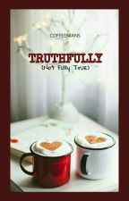 Truthfully (Not Fully True) by coffeenians