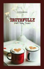 Truthfully (Not Fully True) by coffeenians