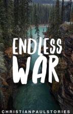 Endless War (War Series #1) by ChristianPaulStories