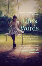 Life's Words (Completed) #PHTimes2019 by iWrite1002