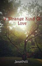 A Strange Kind Of Love by JanetPolli