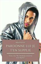 Pardonne lui je t'en suppli (tome 2)  by Mbappeeee