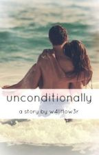 Unconditionally by w4llflow3r