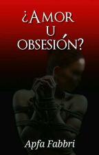 ¿Amor  U  Obsesion ? by AndreaAyala783