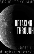 Breaking Through : Sequel To YOU&ME by dreamsunlimited1996