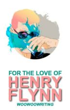 For the Love of Henry Flynn by Woowoowriting
