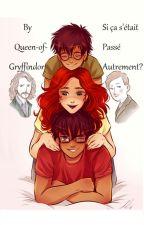 Si ça s'était passé autrement? by Queen-of-Gryffindor