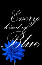 Every Kind of Blue by PaintedNonsense
