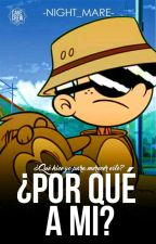¿Por que a mi? -  The Loud House ~ #CarrotAwars2018 by -To_Amatista-