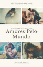 Série Loucas Para Amar #1 - Amores Pelo Mundo by mariafojinha