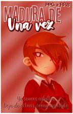 ¡Madura De Una Vez! [PPGZxRRBZ] by _-Girl-Luna-_