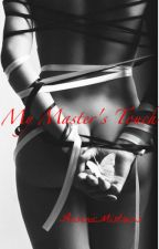 My Master's Touch [Completed] by ArsenicMistress