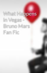 What Happens in Vegas - Bruno Mars Fan Fic by Brunos_Angels