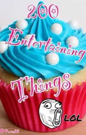 200 Entertaining Things by Perrie22