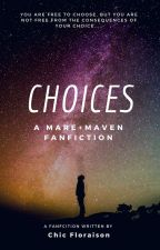 Choices (Mare + Maven Fanfiction) by chicfloraison