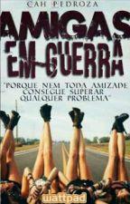 Amigas Em Guerra  by glitteriosa