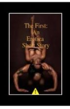 The First : An Erotica Short Story by See_Dana