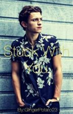 Stuck With You (Tom Holland X Reader) by GingerPotato23