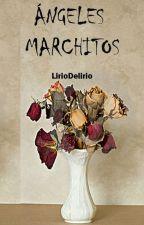 Ángeles Marchitos by LirioDelirio
