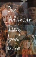 Our Adventure: Davy Jones's Locker by 5saucephilia