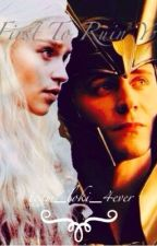 First To Ruin You (Loki Fanfic) by team_loki_4ever