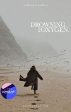 DROWNING ON OXYGEN  by rosemilkkk