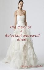 The diary of a reluctant werewolf Bride by AzraelsAngel