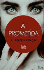 A Prometida: A Reencarnação [Em Revisão] by GabyBeniz0