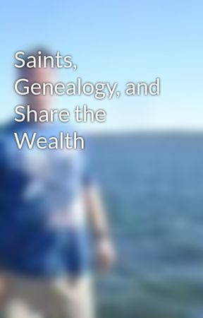 Saints,  Genealogy, and Share the Wealth by BrianStarr