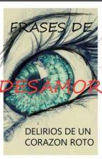 Frases de desamor - Delirios De Un Corazon Roto by belenmariacastillo