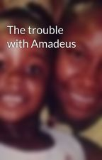 The trouble with Amadeus by troubleclef1204