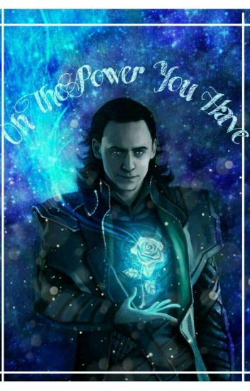 Oh The Power You Have Loki X Male Character A Leeallen Wattpad