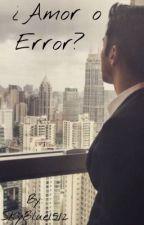¿Amor o Error? [Terminada] by SkyBlue1512