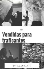 Vendidas Para Traficantes. by luana_x15