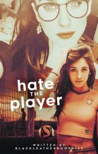 Hate the Player by blackleatherboots139